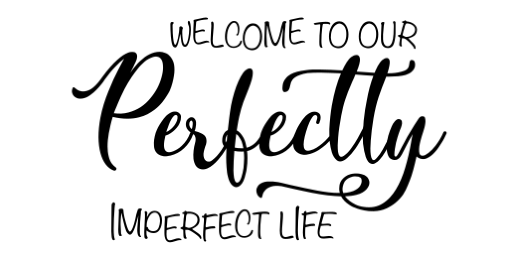 R6 Welcome to our perfectly imperfect..