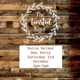 Katie Walker Hen Party Saturday 3rd October 2pm-5pm